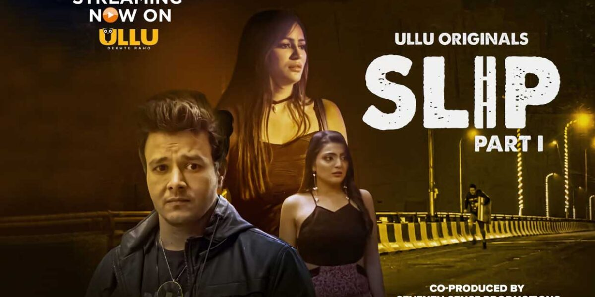 Bombay Film Production Ullu recently launched their brand new series SLIP a part of Ullu Originals